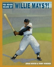 You Never Heard of Willie Mays?! ebook by Jonah Winter,Terry Widener