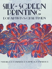 Silk-Screen Printing for Artists and Craftsmen ebook by Mathilda V. and James A. Schwalbach