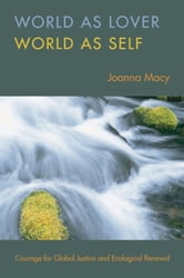 World as Lover, World as Self - A Guide to Living Fully in Turbulent Times ebook by Joanna Macy