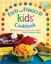 Fix-It and Forget-It kids' Cookbook - 50 Favorite Recipes To Make In A Slow Cooker ebook by Phyllis Good