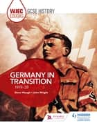 WJEC Eduqas GCSE History: Germany in transition, 1919-39 ebook by Steve Waugh, John Wright