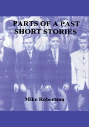 Parts of a Past - Short Stories ebook by Mike Robertson
