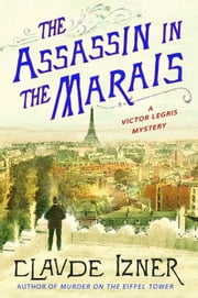 The Assassin in the Marais - A Victor Legris Mystery ebook by Claude Izner