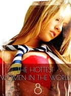 The Hottest Women In The World - A sexy photo book - Volume 8 ebook by Michelle Ducard