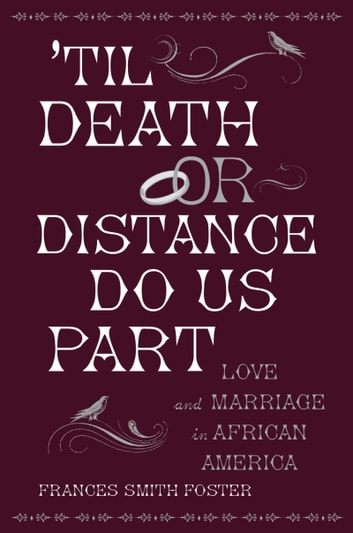 'Til Death Or Distance Do Us Part - Love and Marriage in African America ebook by Frances Smith Foster