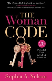 The Woman Code - 20 Powerful Keys to Unlock Your Life ebook by Sophia A. Nelson