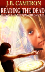 Reading the Dead: The Sarah Milton Chronicles ebook by J.B. Cameron