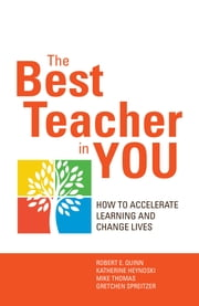 The Best Teacher in You - How to Accelerate Learning and Change Lives ebook by Robert E. Quinn,Katherine Heynoski,Mike Thomas,Gretchen M. Spreitzer