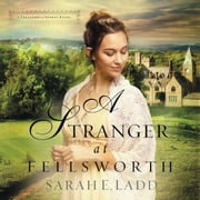 A Stranger at Fellsworth audiobook by Sarah E. Ladd