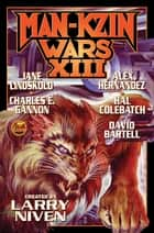 Man-Kzin Wars XIII ebook by Jane Lindskold, Alex Hernandez, Charles E. Gannon,...