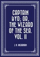 Captain Kyd; or, The Wizard of the Sea. Vol. II ebook by J. H. Ingraham