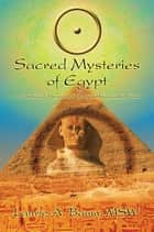 Sacred Mysteries of Egypt - An Astrological Interpretation of Ancient Holographic Wisdom ebook by Laurie A. Baum MSW