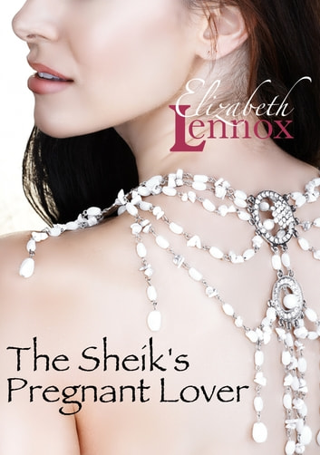 The Sheik's Pregnant Lover ebook by Elizabeth Lennox