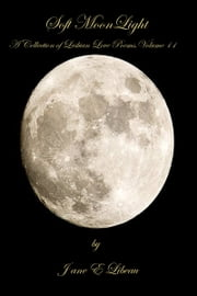 Soft Moonlight. A Collection of Lesbian Love Poems.Volume II ebook by Jane E Libeau
