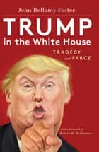 Trump in the White House - Tragedy and Farce ebook by Robert W. McChesney, John Bellamy Foster