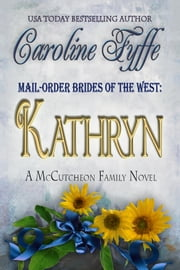Mail-Order Brides of the West: Kathryn, The McCutcheon Family Series, Book 6 ebook by Caroline Fyffe