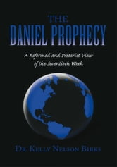 THE DANIEL PROPHECY ebook by Dr. Kelly Nelson Birks