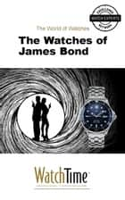 The Watches of James Bond - Guidebook for luxury watches ebook by WatchTime.com
