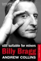Billy Bragg - Still Suitable for Miners ebook by Andrew Collins