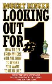 Looking Out for #1 - How to Get from Where You Are Now to Where You Want to Be in Life ebook by Robert Ringer