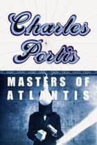 The Masters of Atlantis ebook by Charles Portis