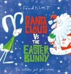 Santa Claus vs The Easter Bunny ebook by Fred Blunt