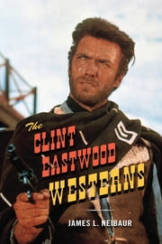 The Clint Eastwood Westerns ebook by James L. Neibaur