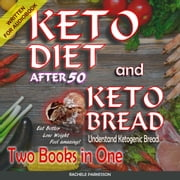 Keto Diet After 50 and Keto Bread, two books in one - Eat better, Lose Weight. Feel Amazing! audiobook by Rachele Parkesson