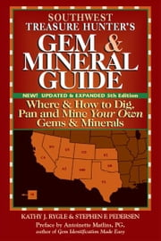 Southwest Treasure Hunters Gem & Mineral Guide, 5th Edition: Where & How to Dig, Pan and Mine Your Own Gems & Minerals ebook by Kathy J. Rygle; Stephen F. Pedersen