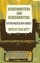 Screenwriters and Screenwriting ebook by C. Batty