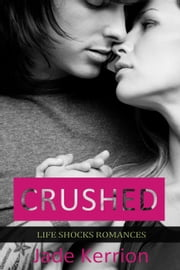 Crushed - Life Shocks Romances, #3 ebook by Jade Kerrion