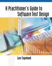 A Practitioner's Guide to Software Test Design ebook by Copeland, Lee