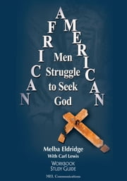 African American Men Struggle to Seek God - Study Guide ebook by Melba Eldridge with Carl Lewis