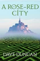 A Rose-Red City ebook by Dave Duncan