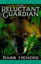 The Reluctant Guardian - Homeward eBook by Barb Hendee