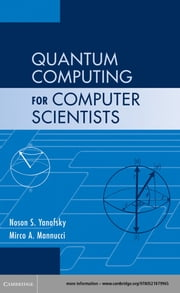 Quantum Computing for Computer Scientists ebook by Noson S. Yanofsky,Mirco A. Mannucci