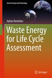 Waste Energy for Life Cycle Assessment ebook by Ayhan Demirbas