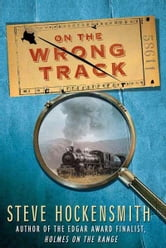 On the Wrong Track - A Holmes on the Range Mystery ebook by Steve Hockensmith