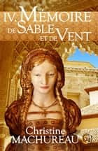 Mémoire de sable et de vent - Tome 4 ebook by Christine Machureau