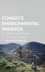 Congo's Environmental Paradox - Potential and Predation in a Land of Plenty ebook by Theodore Trefon
