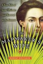 The Mapmaker's Wife ebook by Robert Whitaker