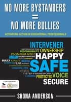 No More Bystanders = No More Bullies ebook by Shona Anderson