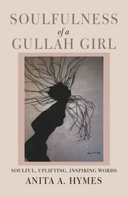Soulfulness of a Gullah Girl ebook by Anita A. Hymes