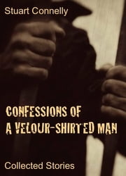 Confessions of a Velour-Shirted Man: Collected Stories ebook by Stuart Connelly