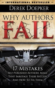Why Authors Fail: 17 Mistakes Self Publishing Authors Make That Sabotage Their Success (And How To Fix Them) ebook by Derek Doepker