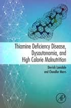 Thiamine Deficiency Disease, Dysautonomia, and High Calorie Malnutrition ebook by Derrick Lonsdale, Chandler Marrs