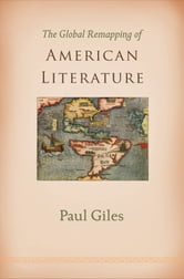 The Global Remapping of American Literature ebook by Paul Giles