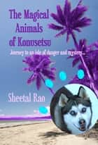 The Magical Animals of Konusetsu ebook by Sheetal Rao