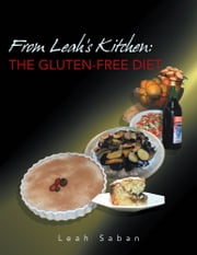 From Leah's Kitchen: THE GLUTEN-FREE DIET ebook by Leah Saban