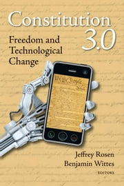 Constitution 3.0 - Freedom and Technological Change ebook by Jeffrey Rosen,Benjamin Wittes